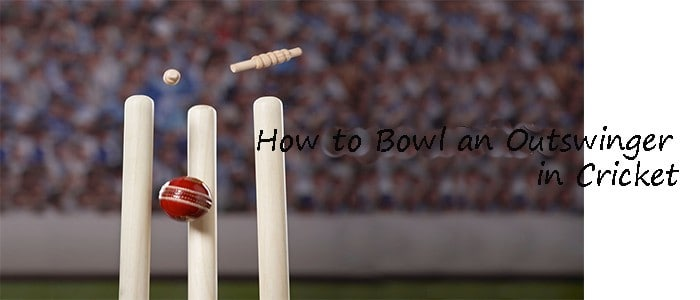 How to Bowl an Outswinger in Cricket